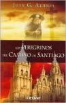 Los Peregrinos del Camino de Santiago - Juan G. Atienza
