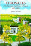 Chronicles of the Episcopal High School in Virginia, 1839-1989 - John White