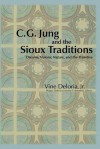 C.G. Jung and the Sioux Traditions: Dreams, Visions, Nature and the Primitive - Vine Deloria Jr., Philip J. Deloria, Jerome S. Bernstein
