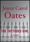 The Tattooed Girl - Joyce Carol Oates