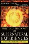 Shifting Shadows of Supernatural Experiences: A Manual to Experiencing God - James W. Goll, Julia C. Loren