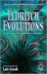 Eldritch Evolutions: 26 Weird Science Fiction, Dark Fantasy, & Horror Stories (Call of Cthulhu Fiction) - Lois H. Gresh, William Jones, Paul Carrick