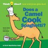 Does a Camel Cook Spaghetti?: Think About...how everyone gets food - Harriet Ziefert, Emily Bolam