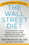 The Wall Street Diet: The Surprisingly Simple Weight Loss Plan for Hardworking People Who Don't Have Time to Diet - Heather Bauer, Kathy Matthews