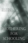 Mothering for Schooling (Critical Social Thought) - Alison Griffith, Dorothy Smith
