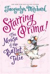 Starring Prima!: The Mouse of the Ballet Jolie - Jacquelyn Mitchard, Tricia Tusa