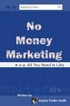 No Money Marketing: All You Need Is Like - Angela Yuriko Smith