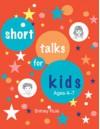 Short Talks for Kids (Ages 4-7) - Britney Rule, Deseret Book