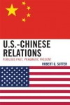 U.S.-Chinese Relations: Perilous Past, Pragmatic Present - Robert Sutter