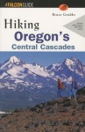 Hiking Oregon's Central Cascades - Bruce Grubbs