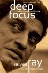 Deep Focus: Reflections On Cinema - Satyajit Ray, Sandip Ray