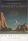The Dream Of Spaceflight Essays On The Near Edge Of Infinity - Wyn Wachhorst, Edwin E. Aldrin Jr.