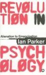 Revolution in Psychology: Alienation to Emancipation - Ian Parker