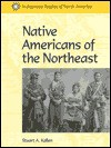 Native Americans of the Northeast (Indigenous Peoples of North America) - Stuart A. Kallen