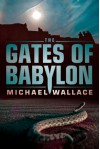 The Gates of Babylon - Michael Wallace