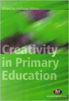 Creativity in Primary Education: Theory and Practice - Anthony Wilson