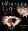 Colorado Caves: Hidden Worlds Beneath the Peaks - Richard J. Rhinehart, David Harris