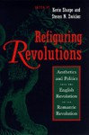 Refiguring Revolutions: Aesthetics and Politics from the English Revolution to the Romantic Revolution - Kevin Sharpe