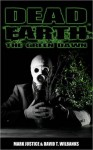 Dead Earth: The Green Dawn - Mark Justice, David T. Wilbanks