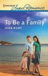 To Be a Family (Harlequin Super Romance) - Joan Kilby