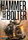 Hammer and Bolter: Issue 26 - Christian Dunn, Dan Abnett, Nik Vincent, Mark A. Latham, C.L. Werner, Nick Kyme, Joshua Reynolds