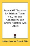 Journal of Discourses by Brigham Young V20, His Two Counsellors, the Twelve Apostles, and Others - Brigham Young, George F. Gibbs, John Irvine