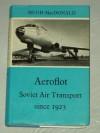 Aeroflot: Soviet air transport since 1923 - Hugh Macdonald