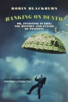 Banking on Death: Or, Investing in Life: The History and Future of Pensions - Robin Blackburn