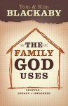 The Family God Uses: Leaving a Legacy of Influence - Tom Blackaby, Henry T. Blackaby, Kim Blackaby