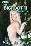 Cum For Bigfoot 11, Lena's Story - Virginia Wade