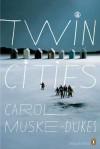 Twin Cities - Carol Muske-Dukes