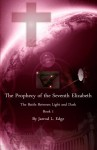 The Prophecy of the Seventh Elizabeth: The Battle Between Light and Dark, Book 1 - Jarrod Edge