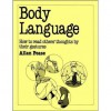 Body Language: How To Read Others' Thoughts By Their Gestures - Allan Pease