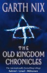 The Old Kingdom Chronicles: Bestselling fantasy series Sabriel; Lirael; Abhorsen with short story - Garth Nix