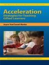 Acceleration Strategies for Teaching Gifted Learners (Practical Strategies in Gifted Education) - Joyce VanTassel-Baska, Kristen Stephens, Frances A. Karnes