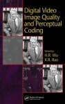 Digital Video Image Quality and Perceptual Coding (Signal Processing and Communications) - H.R. Wu, K.R. Rao