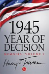 1945: Year of Decision - Harry S. Truman