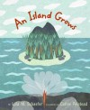 An Island Grows - Lola M. Schaefer, Cathie Felstead