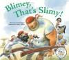 Blimey, That's Slimy! - Nadia Higgins
