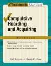 Compulsive Hoarding and Acquiring: Workbook (Treatments That Work) - Gail Steketee