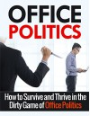 Office Politics: How to Survive and Thrive in the Dirty Game of Office Politics (Office Politics, Self Help, Management) - Henry Lee