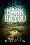 Dark Bayou - Nancy K. Duplechain