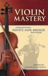 Violin Mastery: Interviews with Heifetz, Auer, Kreisler and Others - Frederick H. Martens