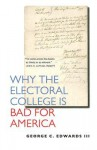 Why the Electoral College Is Bad for America - George C. Edwards III, Neal R. Peirce