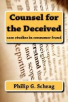 Counsel for the Deceived: Case Studies in Consumer Fraud - Philip G. Schrag, Marc Galanter, Ralph Nader