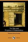 The Rise and Progress of Palaeontology (Dodo Press) - Thomas Henry Huxley