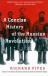 A Concise History of the Russian Revolution - Richard Pipes