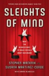 Sleights of Mind: What the neuroscience of magic reveals about our brains - Susana Martinez-Conde, Stephen L. Macknik, Sandra Blakeslee