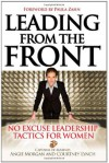 Leading from the Front: No Excuse Leadership Tactics for Women - Angie Morgan