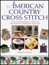 American Country Cross Stitch: Over 40 Delightful Designs Inspired by American Folk Art - Dorothy Wood